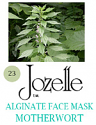 23.JOZELLE ALGINATE FACE MASK 500G /MOTHERWORT-STRENGTHENS & RE-ENERGISES SKIN